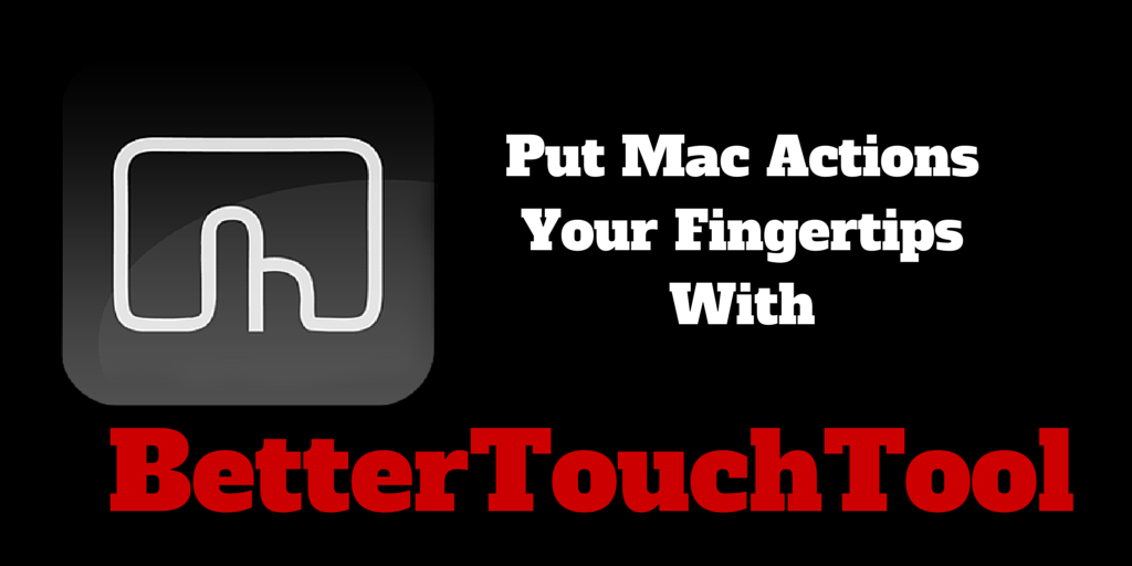 Speed Up Your Mac Workflow with BetterTouchTool