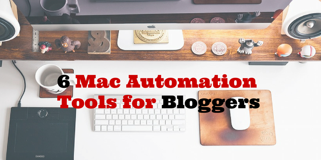 6 Time Saving Mac Automation Tools for Bloggers
