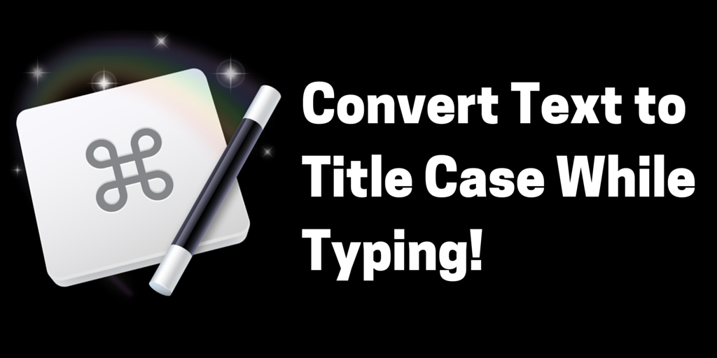 Convert a Line of Text to Title Case With Keyboard Maestro