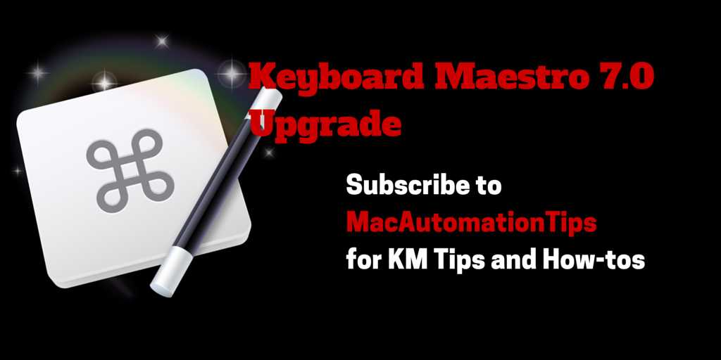 Awesome New Keyboard Maestro 7.0 Worth the Upgrade