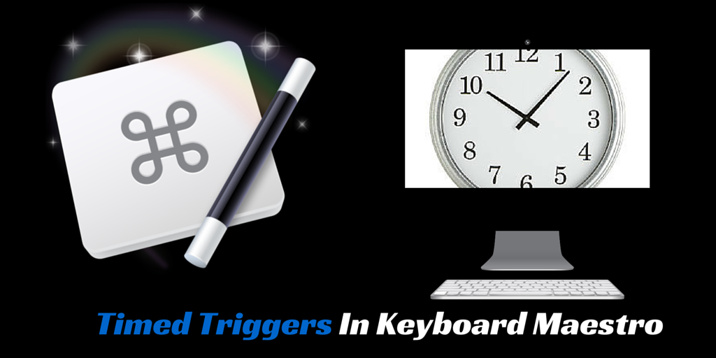 Automate Your Week Using Keyboard Maestro Time Triggers