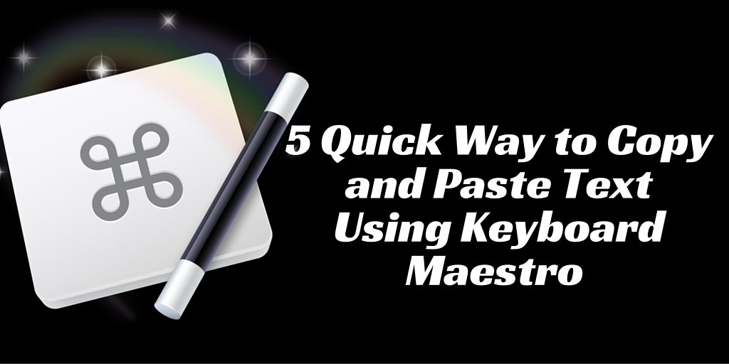 5 Quick Ways to Copy and Paste Text Using Keyboard Maestro