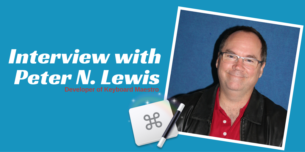 Interview with Keyboard Maestro Developer, Peter N. Lewis